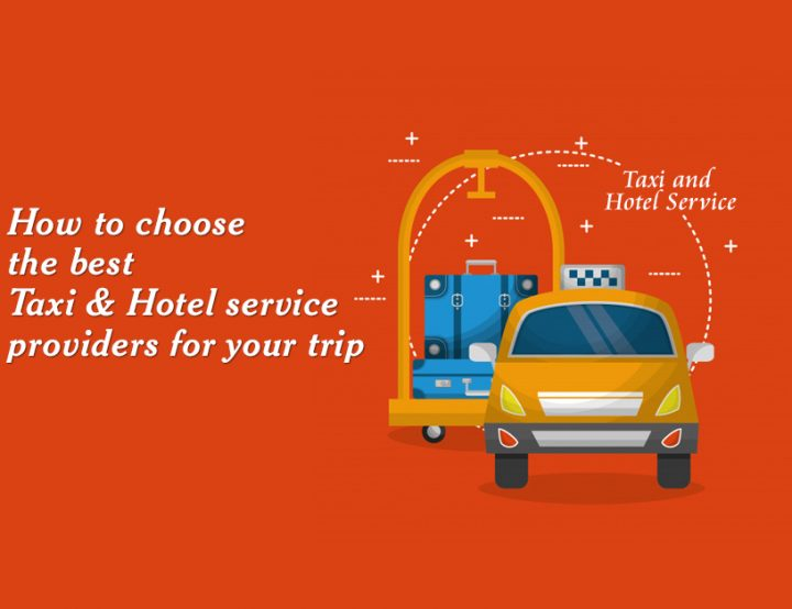 How to choose the best taxi and Hotel service providers for your trip